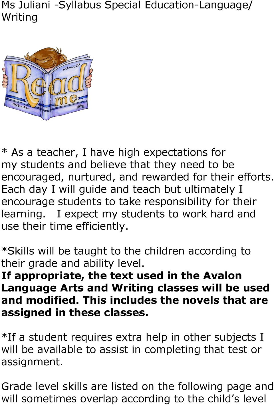 *Skills will be taught to the children according to their grade and ability level. If appropriate, the text used in the Avalon Language Arts and Writing classes will be used and modified.