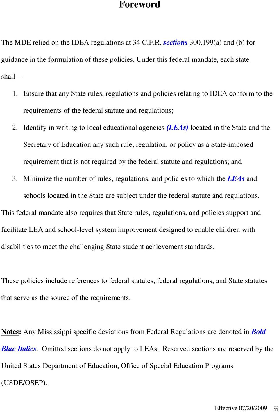 Identify in writing to local educational agencies (LEAs) located in the State and the Secretary of Education any such rule, regulation, or policy as a State-imposed requirement that is not required