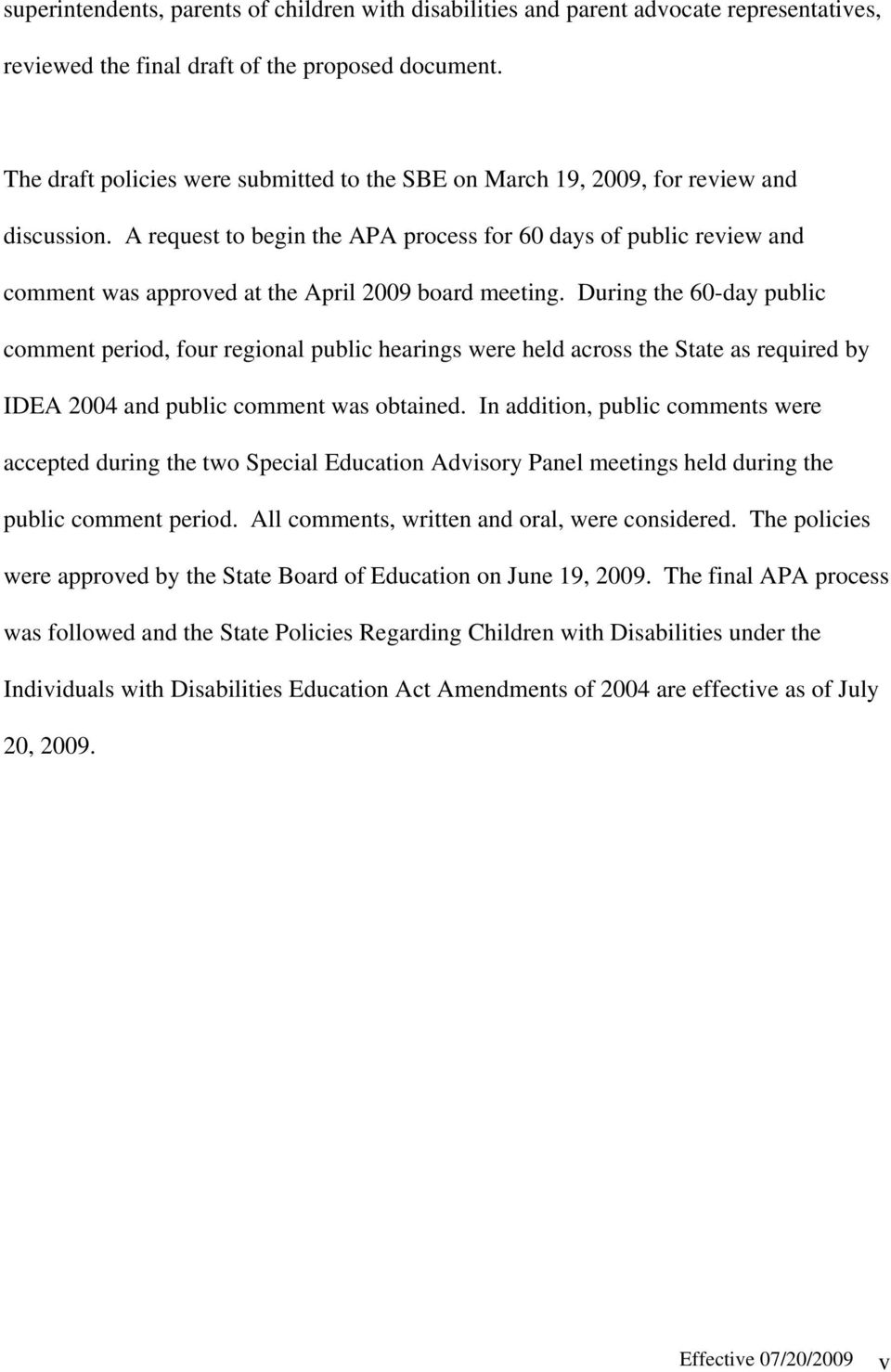 A request to begin the APA process for 60 days of public review and comment was approved at the April 2009 board meeting.