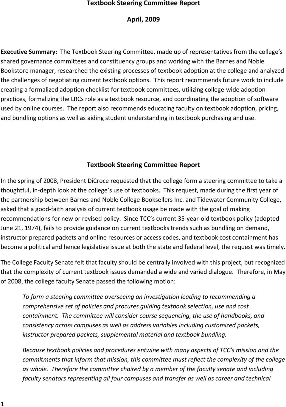 This report recommends future work to include creating a formalized adoption checklist for textbook committees, utilizing college wide adoption practices, formalizing the LRCs role as a textbook