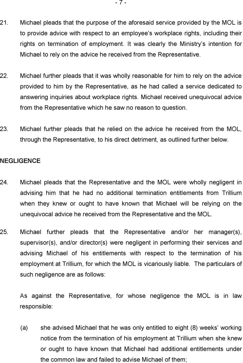 It was clearly the Ministry s intention for Michael to rely on the advice he received from the Representative. 22.