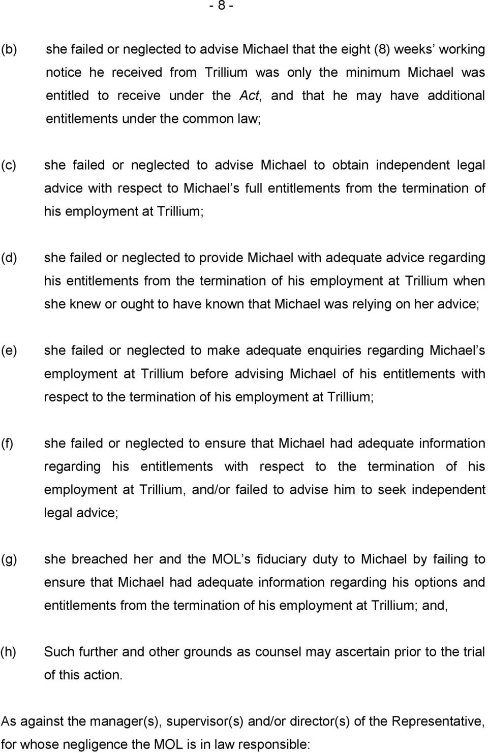 termination of his employment at Trillium; (d) she failed or neglected to provide Michael with adequate advice regarding his entitlements from the termination of his employment at Trillium when she