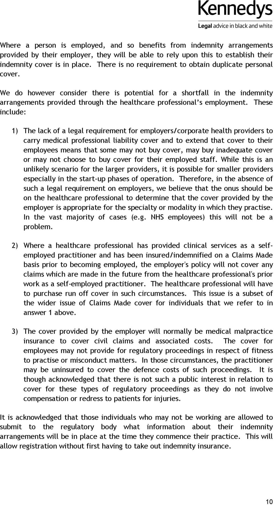 We do however consider there is potential for a shortfall in the indemnity arrangements provided through the healthcare professional s employment.