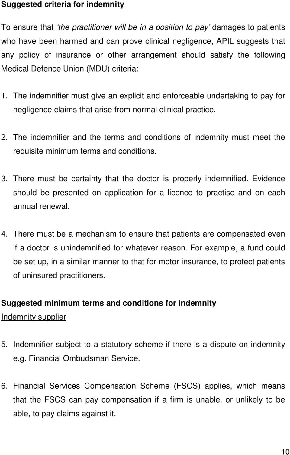 The indemnifier must give an explicit and enforceable undertaking to pay for negligence claims that arise from normal clinical practice. 2.