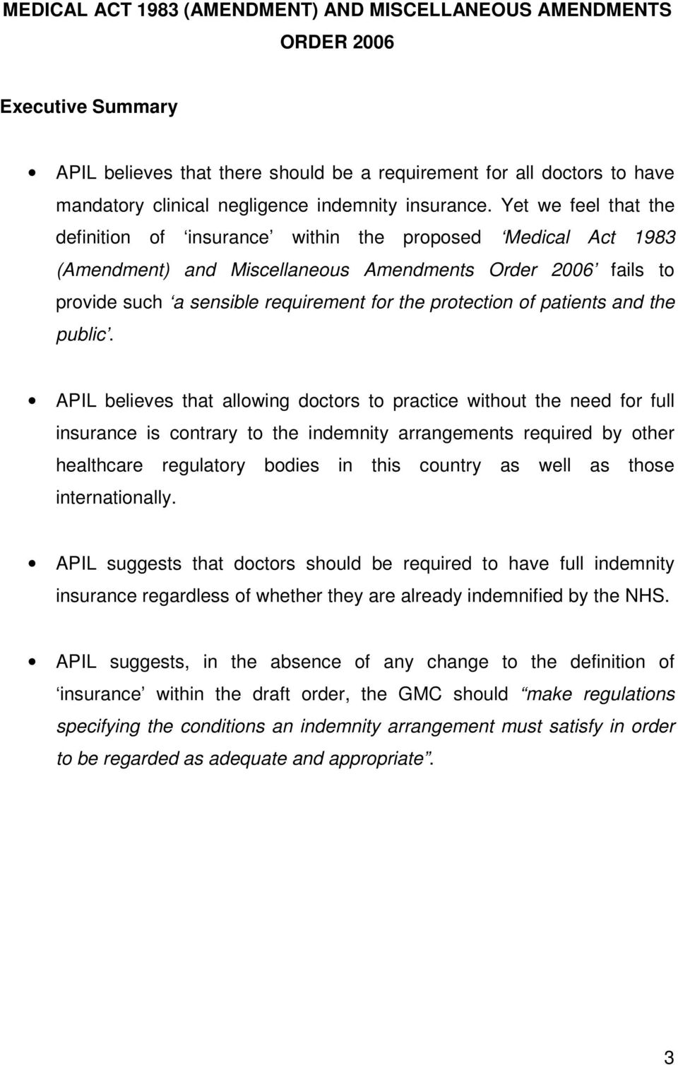 Yet we feel that the definition of insurance within the proposed Medical Act 1983 (Amendment) and Miscellaneous Amendments Order 2006 fails to provide such a sensible requirement for the protection
