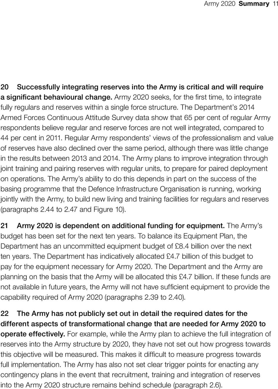 The Department s 2014 Armed Forces Continuous Attitude Survey data show that 65 per cent of regular Army respondents believe regular and reserve forces are not well integrated, compared to 44 per