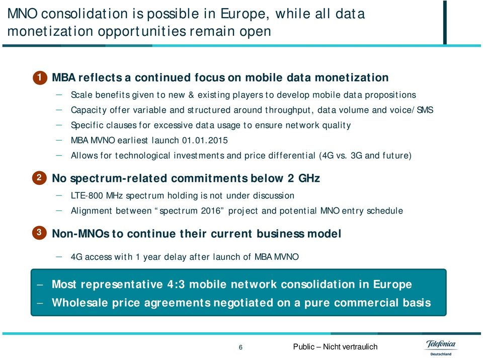 MVNO earliest launch 01.01.2015 Allows for technological investments and price differential (4G vs.