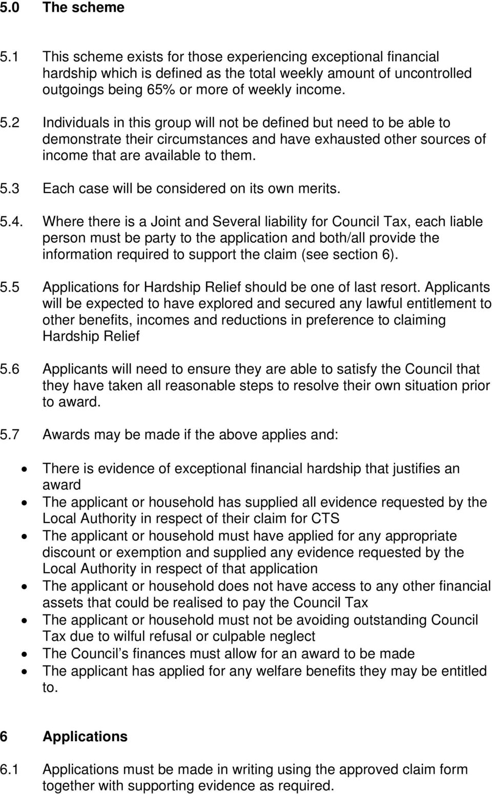 Where there is a Joint and Several liability for Council Tax, each liable person must be party to the application and both/all provide the information required to support the claim (see section 6). 5.