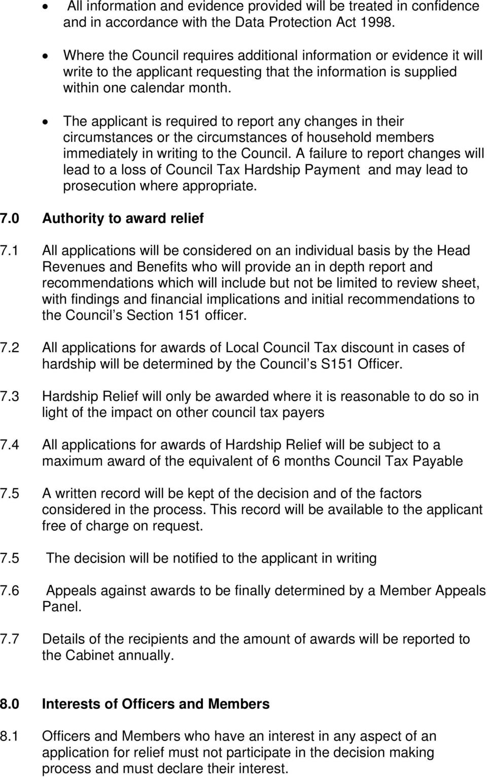 The applicant is required to report any changes in their circumstances or the circumstances of household members immediately in writing to the Council.