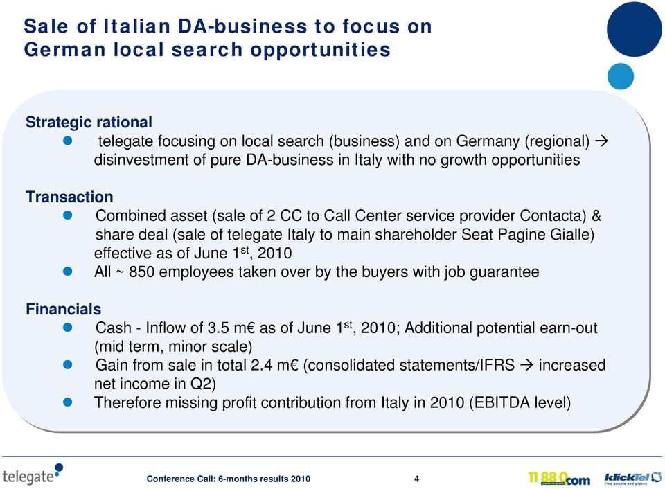 main shareholder Seat Pagine Gialle) effective as of June 1 st, 2010 All ~ 850 employees taken over by the buyers with job guarantee Financials Cash - Inflow of 3.