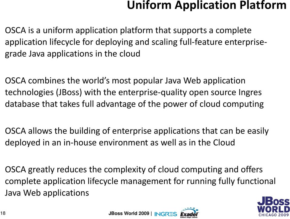 that takes full advantage of the power of cloud computing OSCA allows the building of enterprise applications that can be easily deployed in an in-house environment as