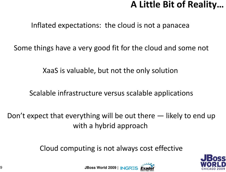 Scalable infrastructure versus scalable applications Don t expect that everything will be