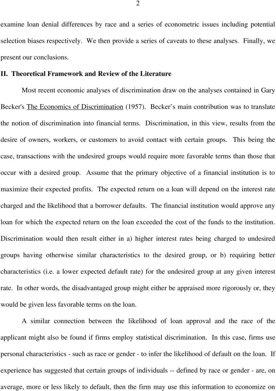 Theoretical Framework and Review of the Literature Most recent economic analyses of discrimination draw on the analyses contained in Gary Becker's The Economics of Discrimination (1957).
