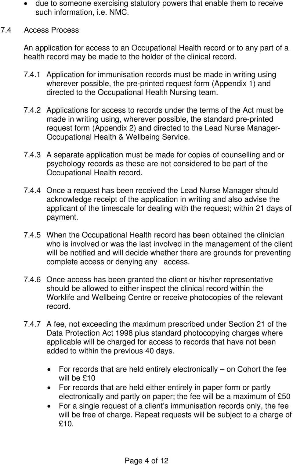 7.4.2 Applications for access to records under the terms of the Act must be made in writing using, wherever possible, the standard pre-printed request form (Appendix 2) and directed to the Lead Nurse