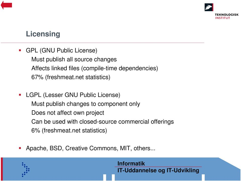net statistics) LGPL (Lesser GNU Public License) Must publish changes to component only Does