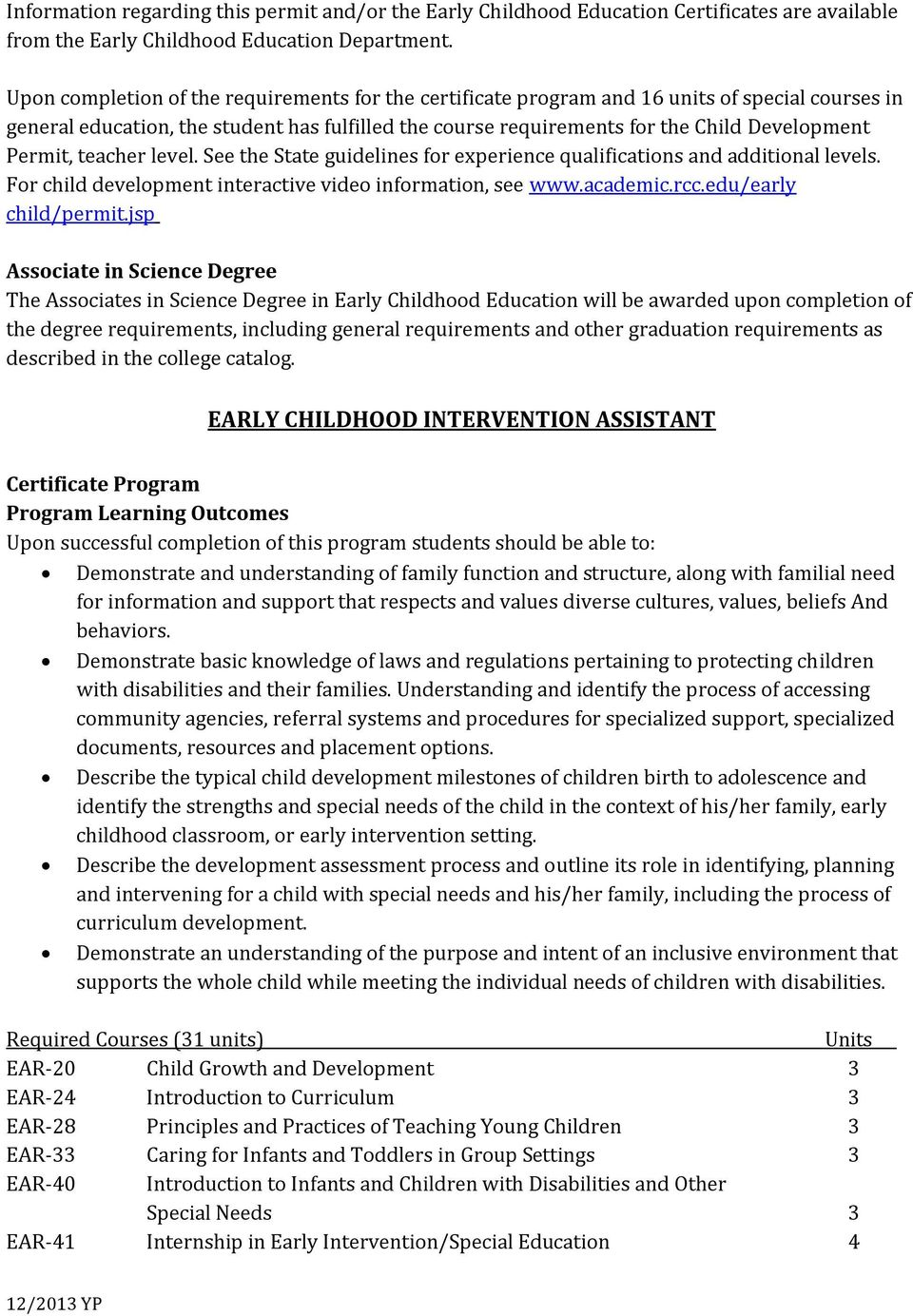 Permit, teacher level. See the State guidelines for experience qualifications and additional levels. For child development interactive video information, see www.academic.rcc.edu/early child/permit.