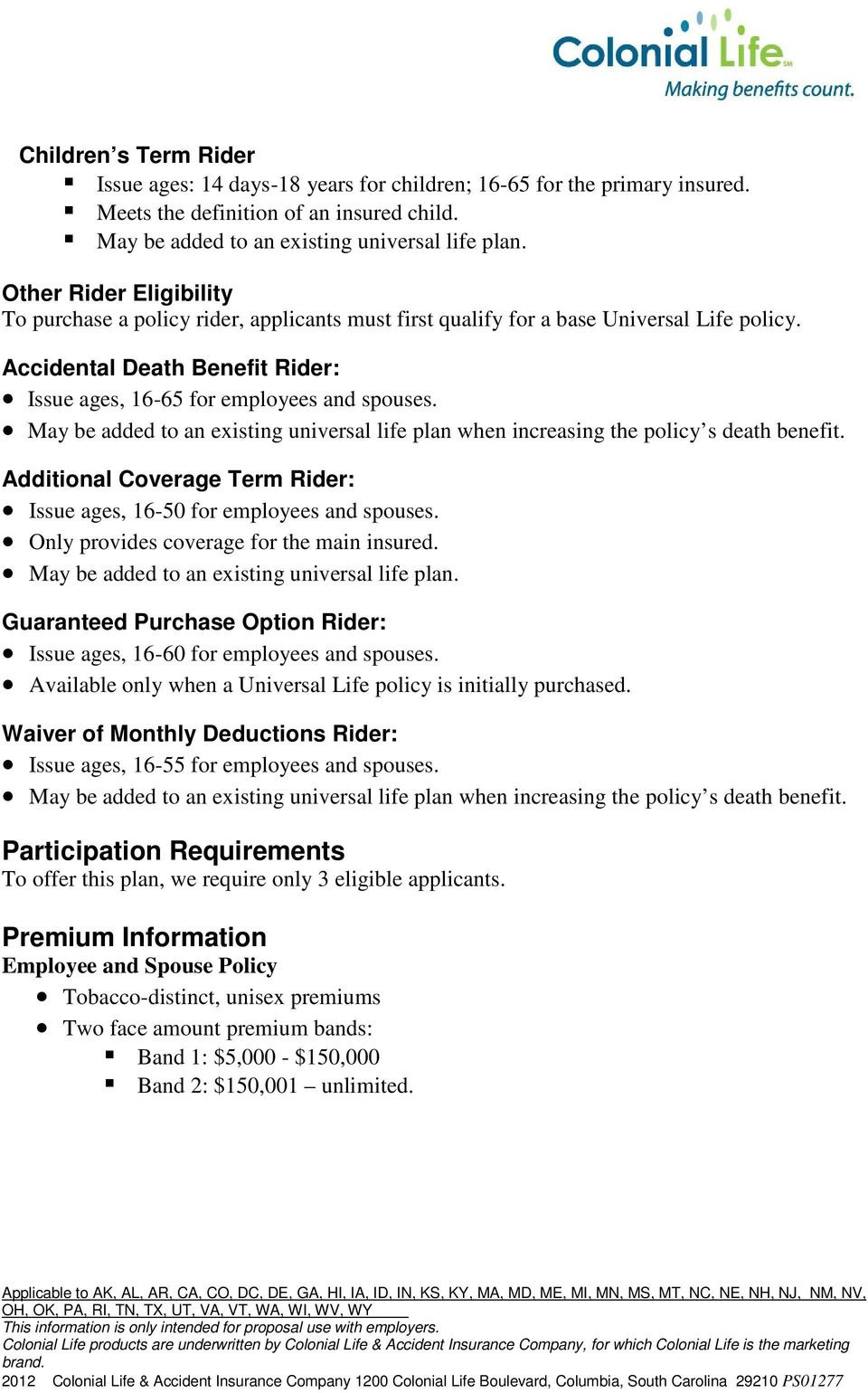 May be added to an existing universal life plan when increasing the policy s death benefit. Additional Coverage Term Rider: Issue ages, 16-50 for employees and spouses.