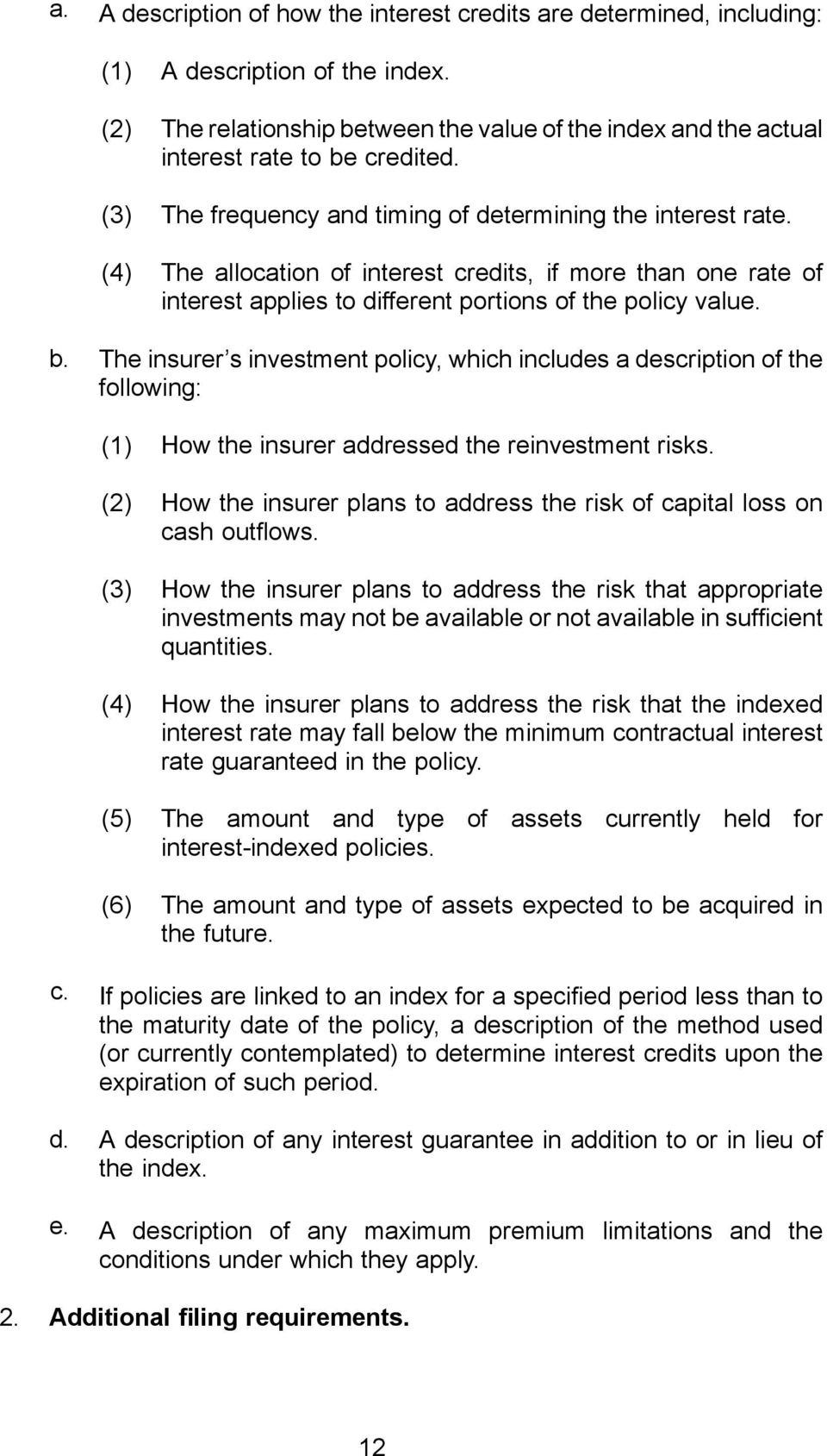 The insurer s investment policy, which includes a description of the following: (1) How the insurer addressed the reinvestment risks.
