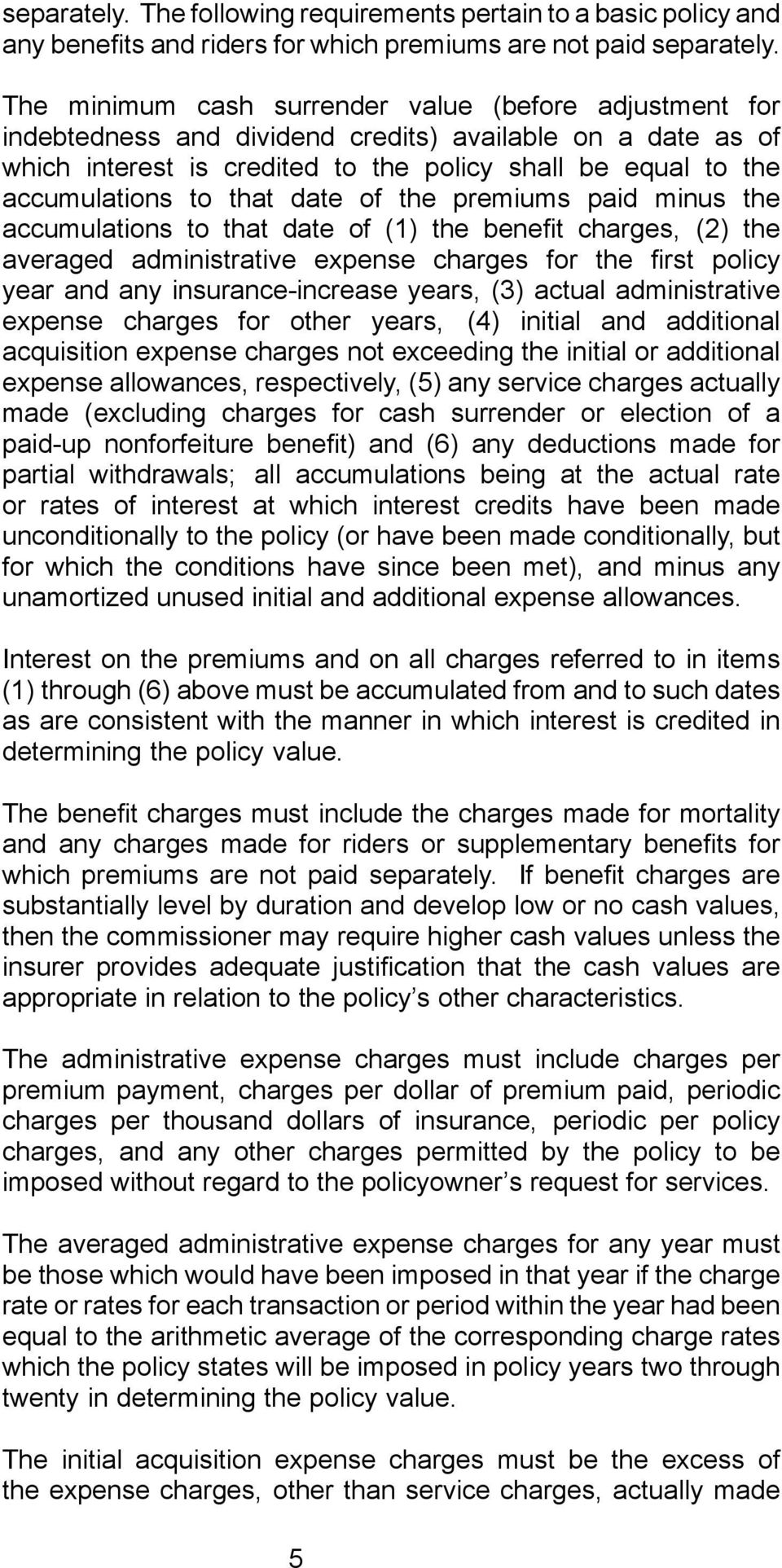 that date of the premiums paid minus the accumulations to that date of (1) the bene t charges, (2) the averaged administrative expense charges for the rst policy year and any insurance-increase