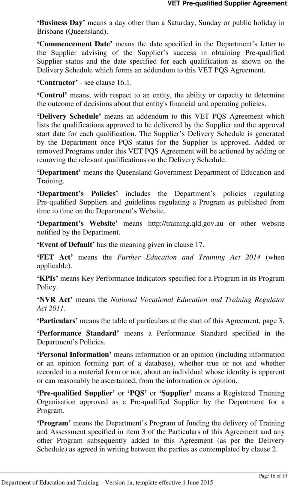 qualification as shown on the Delivery Schedule which forms an addendum to this VET PQS Agreement. Contractor - see clause 16