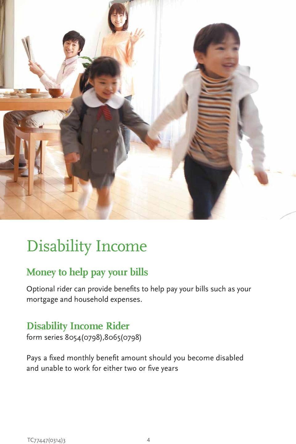 Disability Income Rider form series 8054(0798),8065(0798) Pays a fi xed monthly