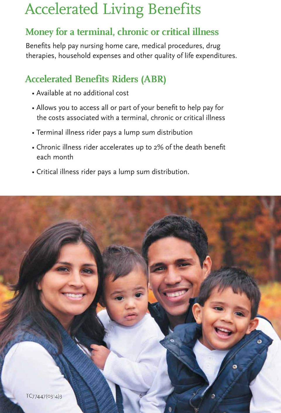 Accelerated Benefits Riders (ABR) Available at no additional cost Allows you to access all or part of your benefi t to help pay for the costs