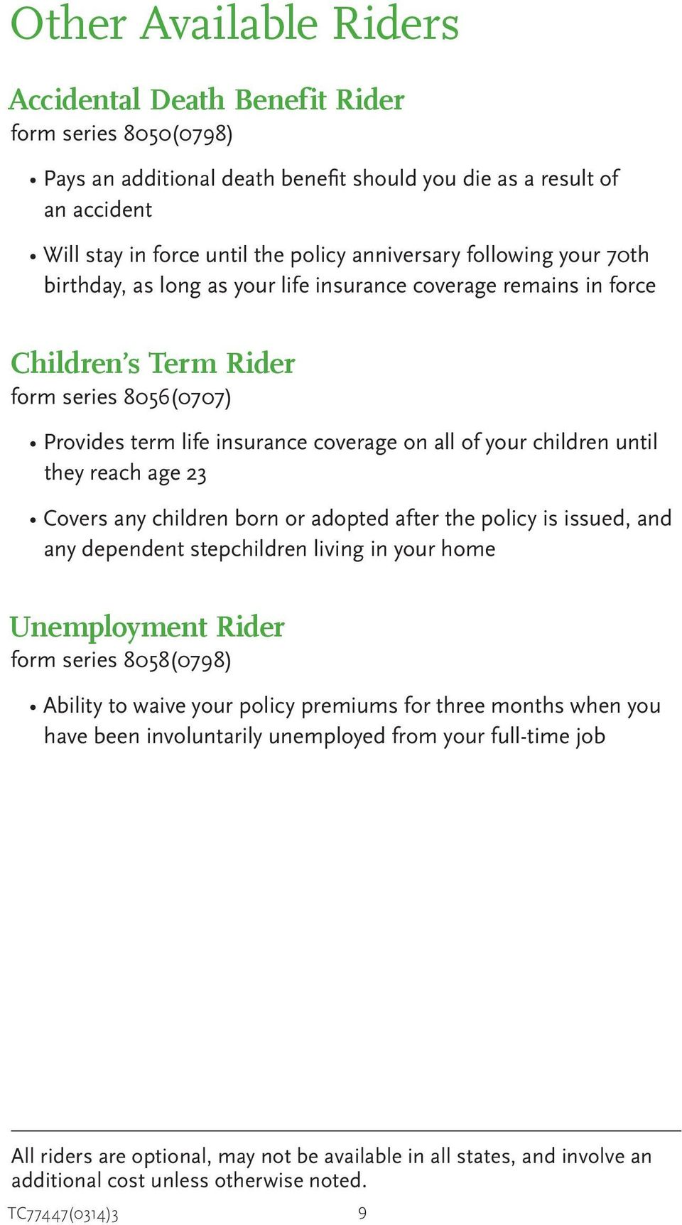 children until they reach age 23 Covers any children born or adopted after the policy is issued, and any dependent stepchildren living in your home Unemployment Rider form series 8058(0798) Ability