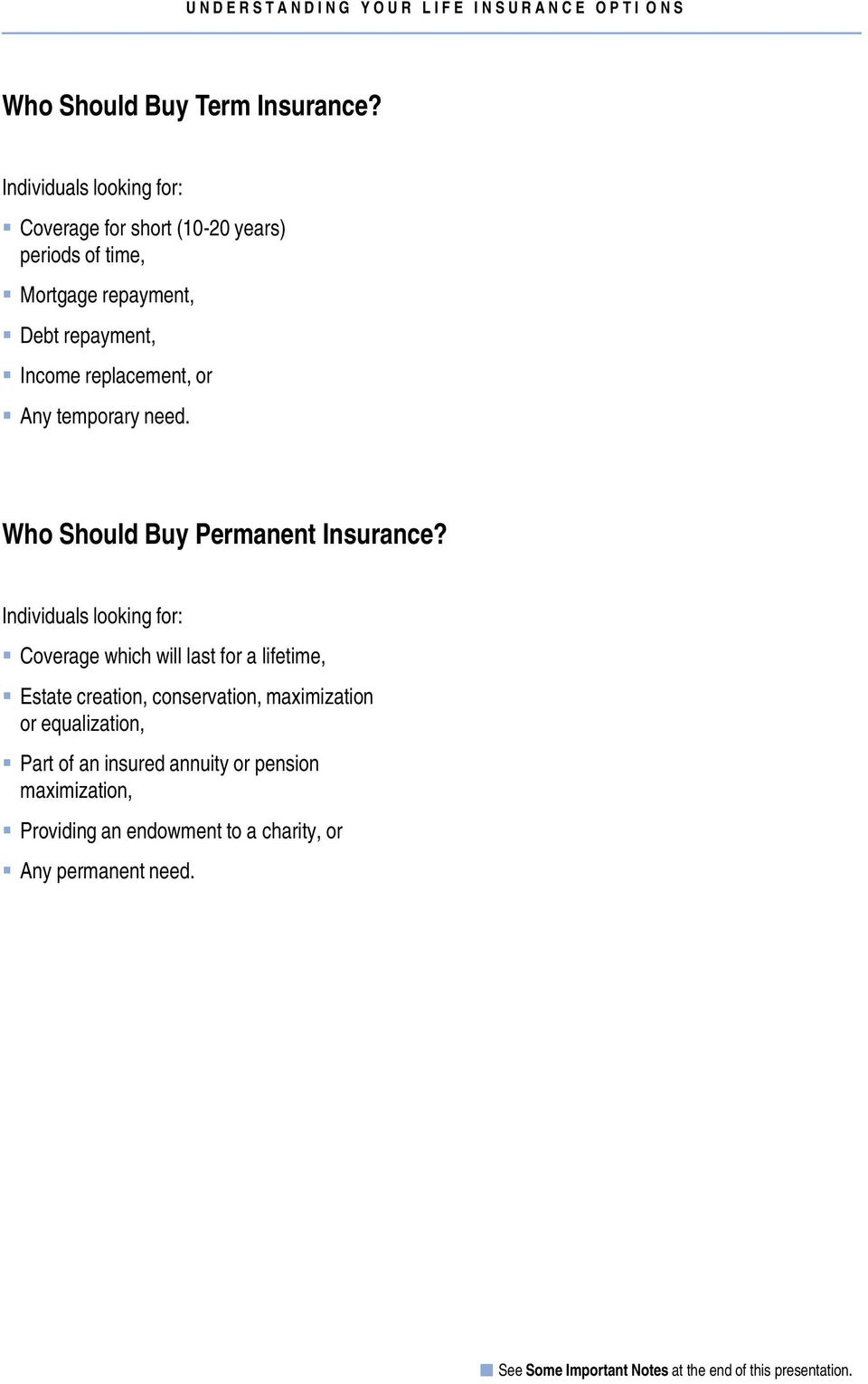 Income replacement, or Any temporary need. Who Should Buy Permanent Insurance?