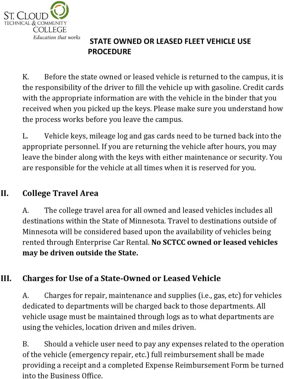 Please make sure you understand how the process works before you leave the campus. L. Vehicle keys, mileage log and gas cards need to be turned back into the appropriate personnel.