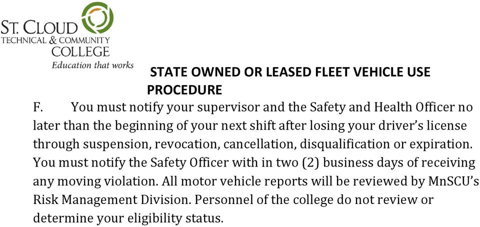 You must notify the Safety Officer with in two (2) business days of receiving any moving violation.
