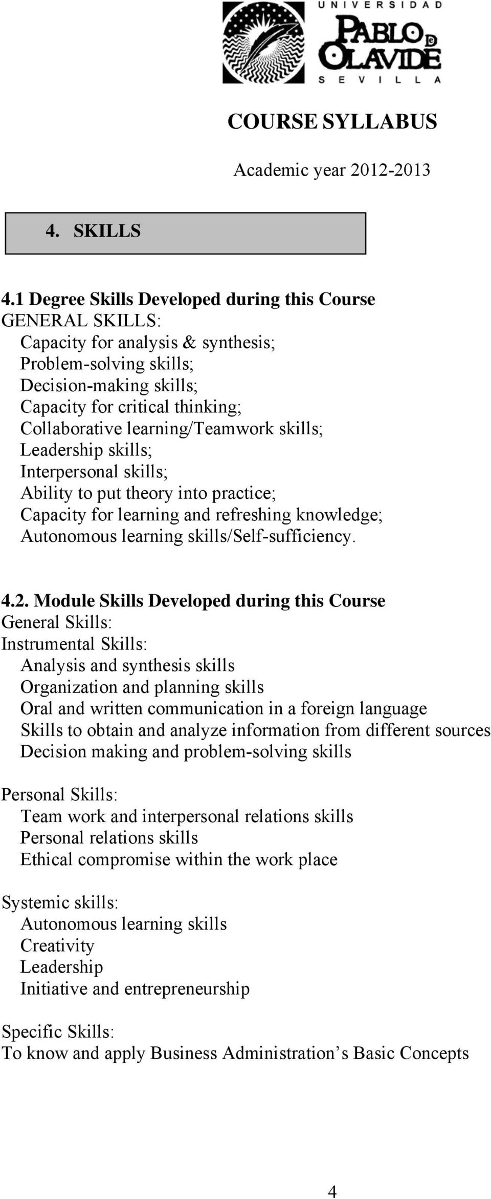 learning/teamwork skills; Leadership skills; Interpersonal skills; Ability to put theory into practice; Capacity for learning and refreshing knowledge; Autonomous learning skills/self-sufficiency. 4.