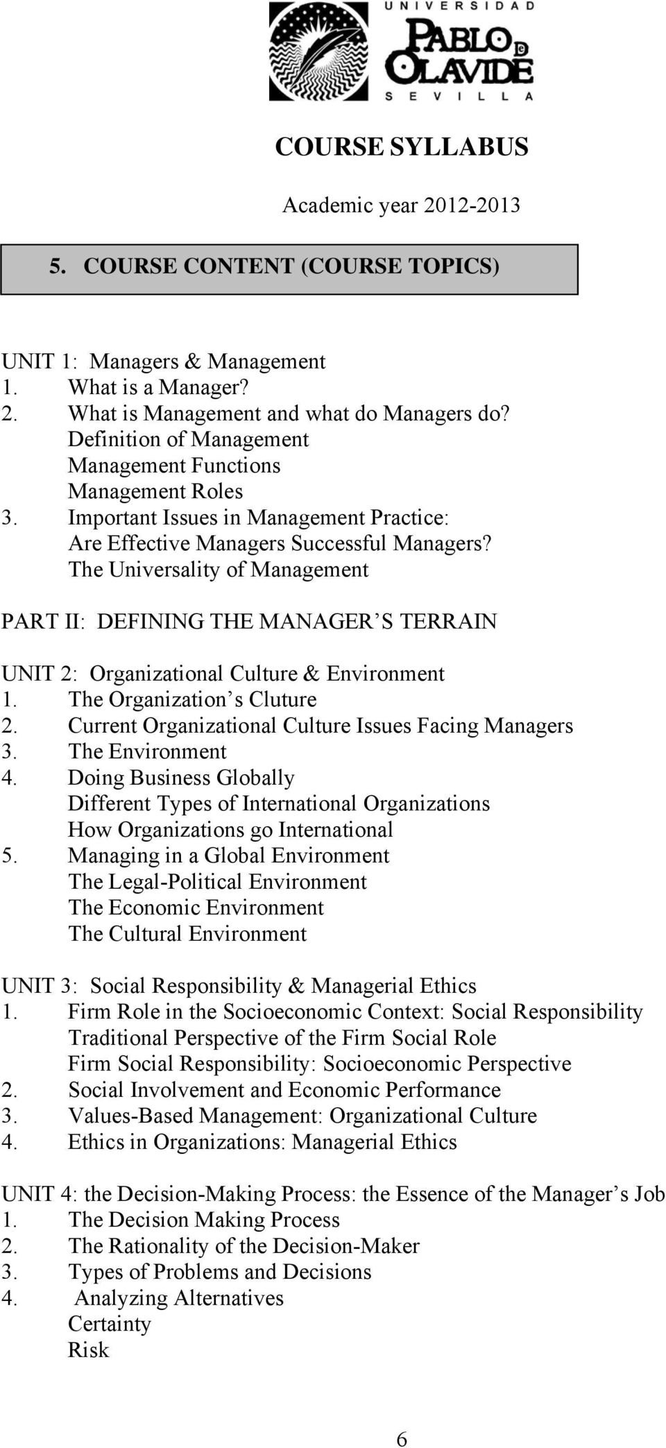 The Universality of Management PART II: DEFINING THE MANAGER S TERRAIN UNIT 2: Organizational Culture & Environment 1. The Organization s Cluture 2.