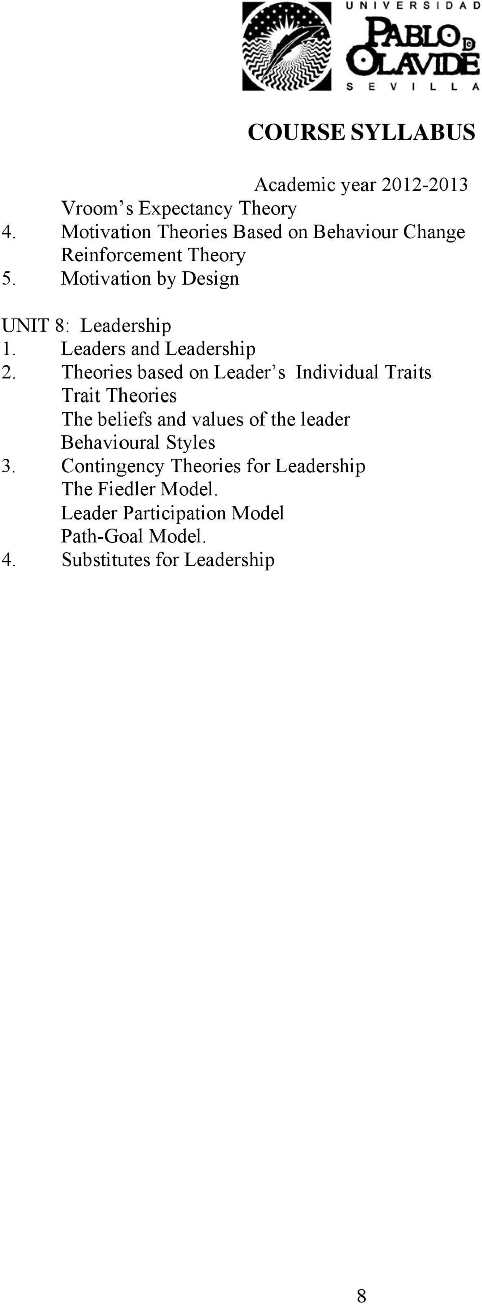 Theories based on Leader s Individual Traits Trait Theories The beliefs and values of the leader