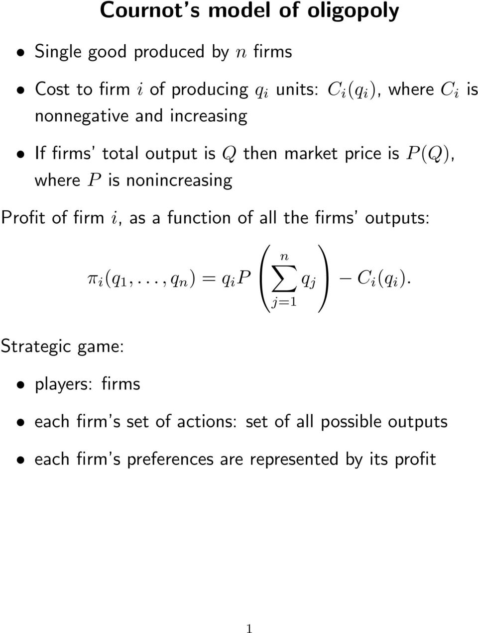 of firm i, as a function of all the firms outputs: n π i (q 1,...,q n ) = q i P C i (q i ).