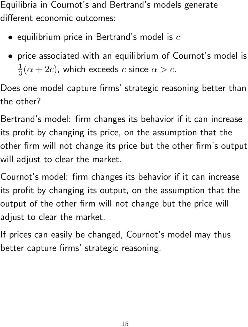 Bertrand s model: firm changes its behavior if it can increase its profit by changing its price, on the assumption that the other firm will not change its price but the other firm s output will