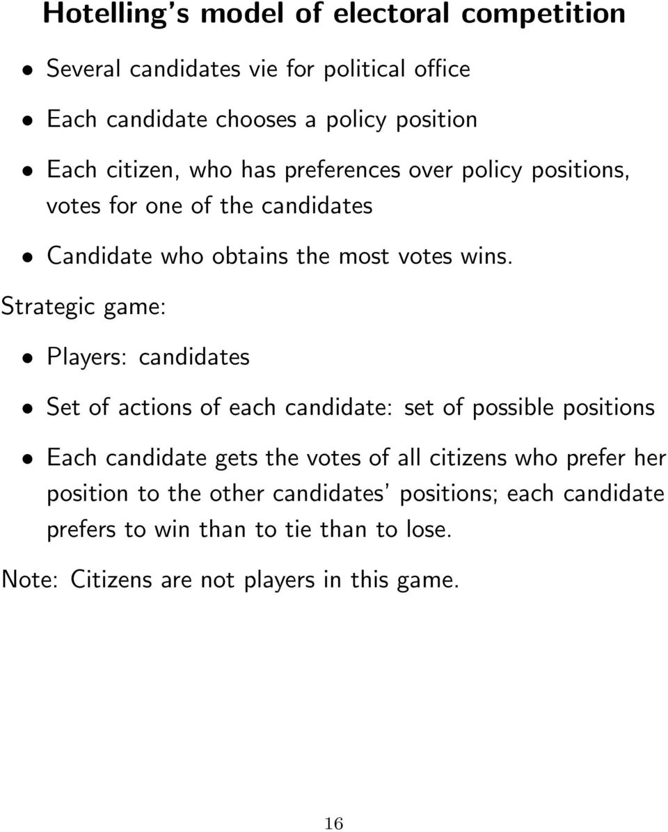 Strategic game: Players: candidates Set of actions of each candidate: set of possible positions Each candidate gets the votes of all