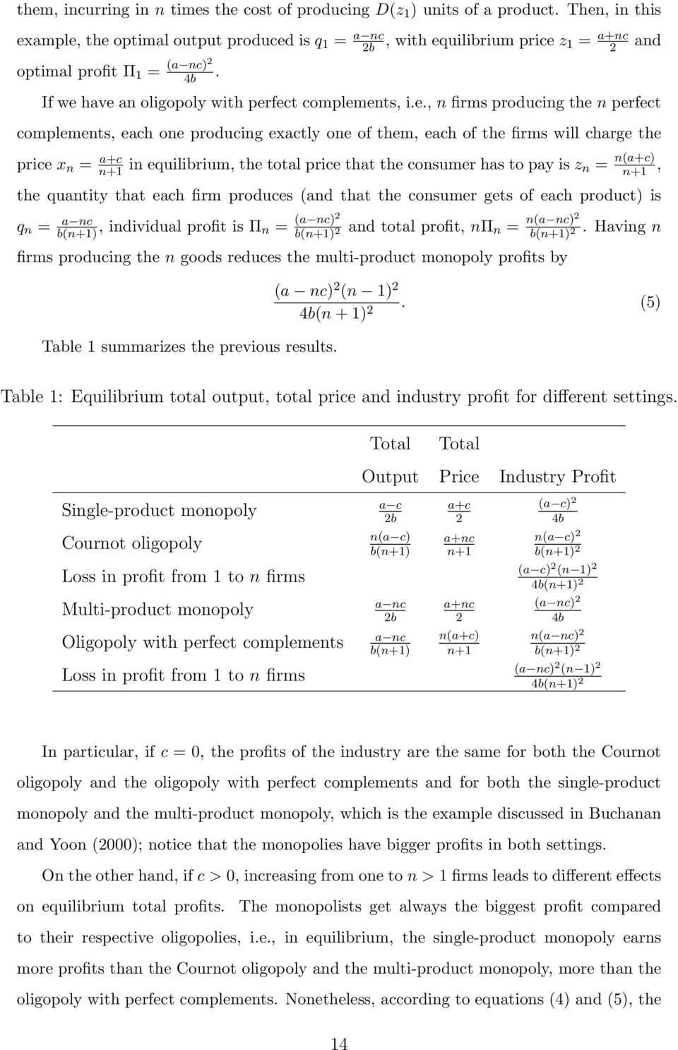 firms producing the n perfect complements, each one producing exactly one of them, each of the firms will charge the price x n = a+c n+1 in equilibrium, the total price that the consumer has to pay