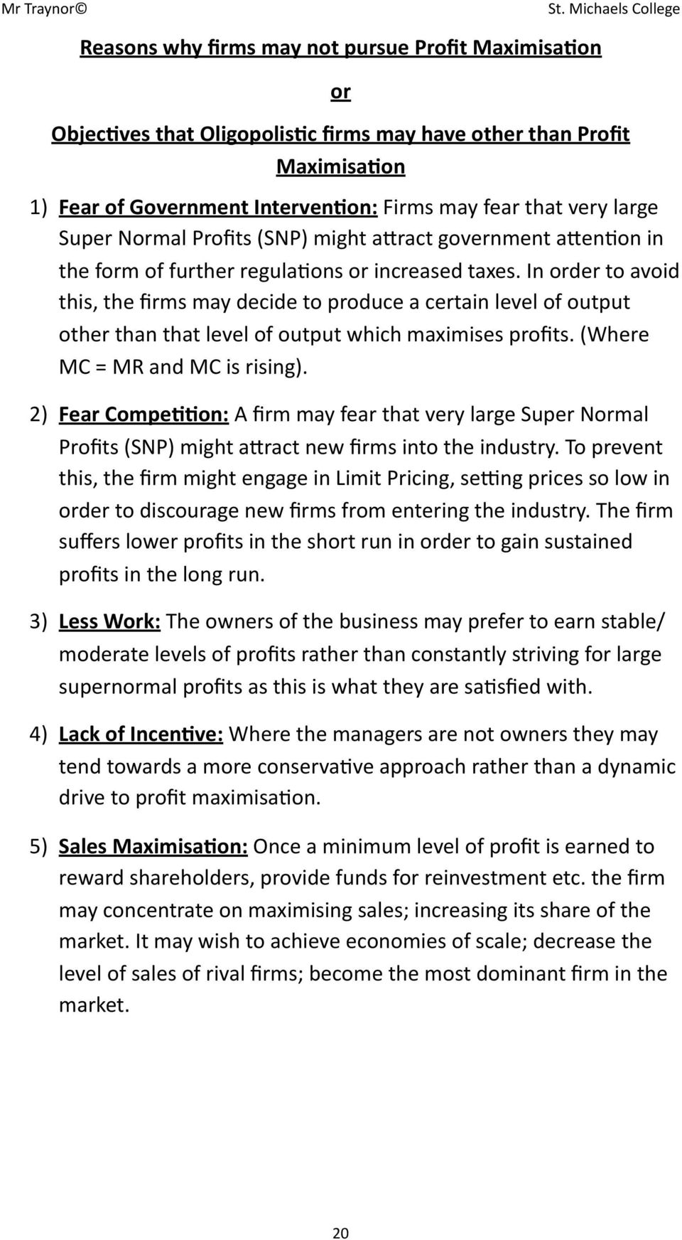 In order to avoid this, the firms may decide to produce a certain level of output other than that level of output which maximises profits. (Where MC = MR and MC is rising).