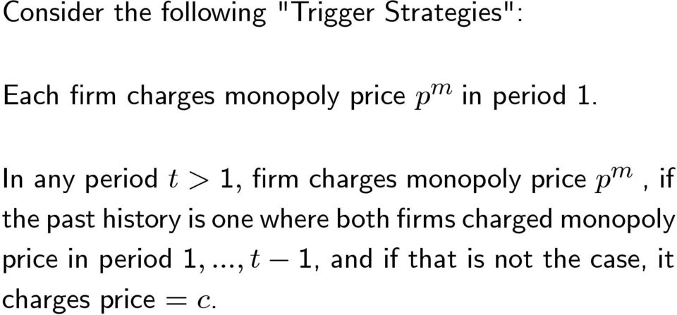 In any period t>1, firm charges monopoly price p m,if the past history