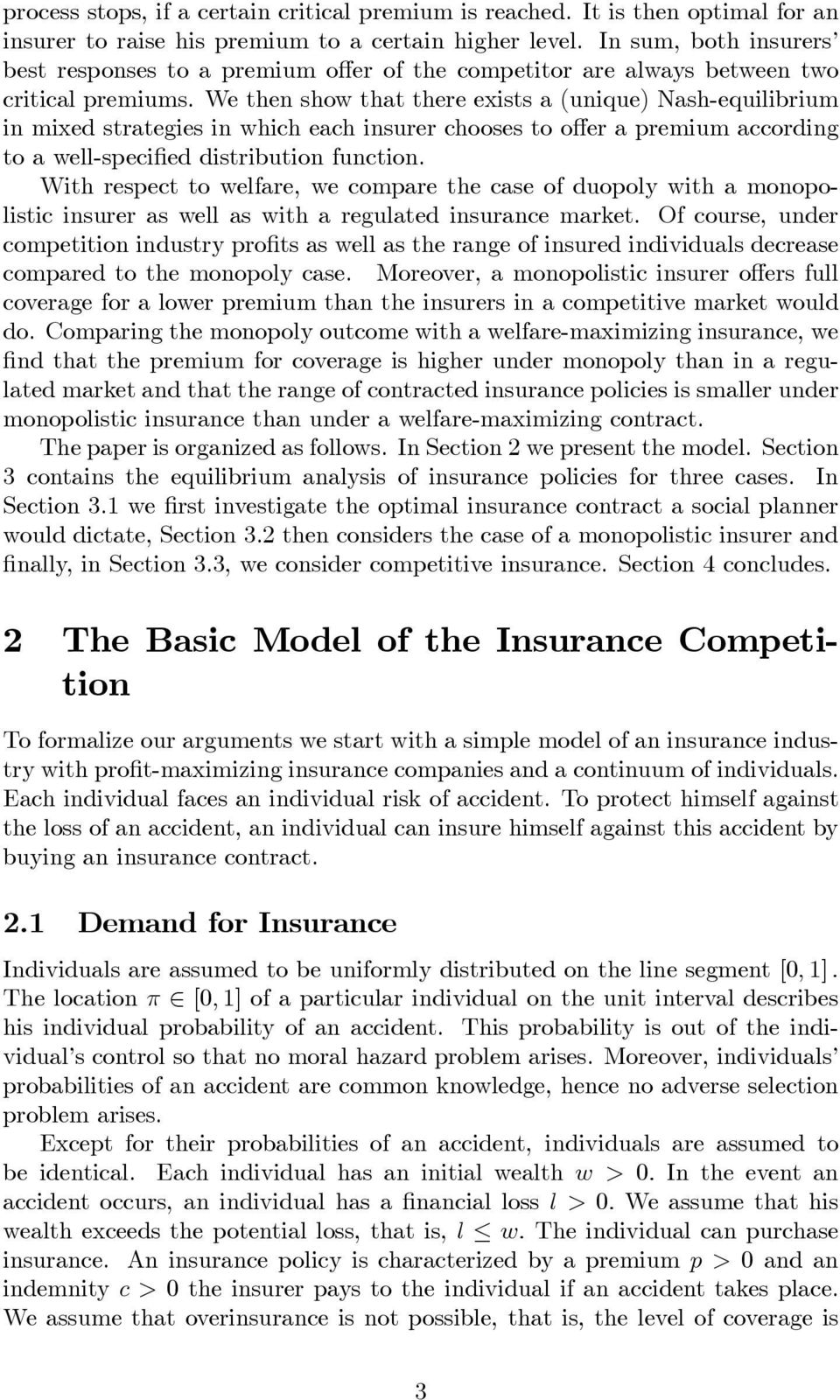 We then show that there exists a (unique) Nash-equiibrium in mixed strategies in which each insurer chooses to offer a premium according to a we-specified distribution function.