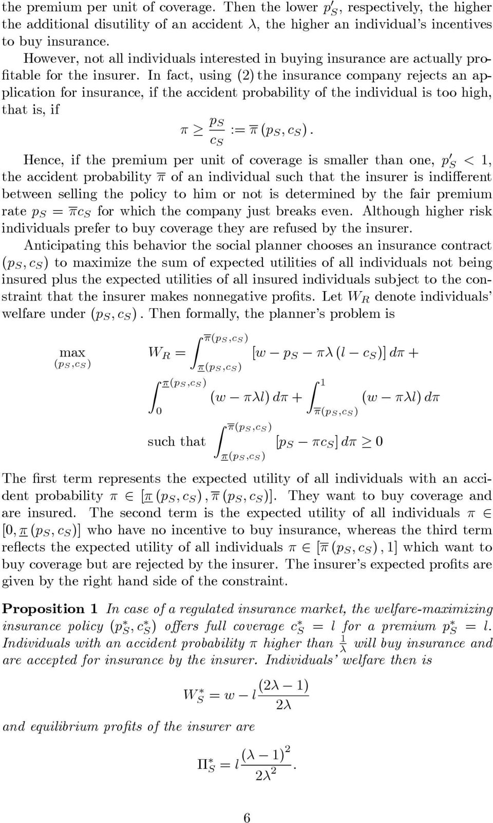 In fact, using (2) the insurance company rejects an appication for insurance, if the accident probabiity of the individua is too high, that is, if π p S := π (p S,c S ).