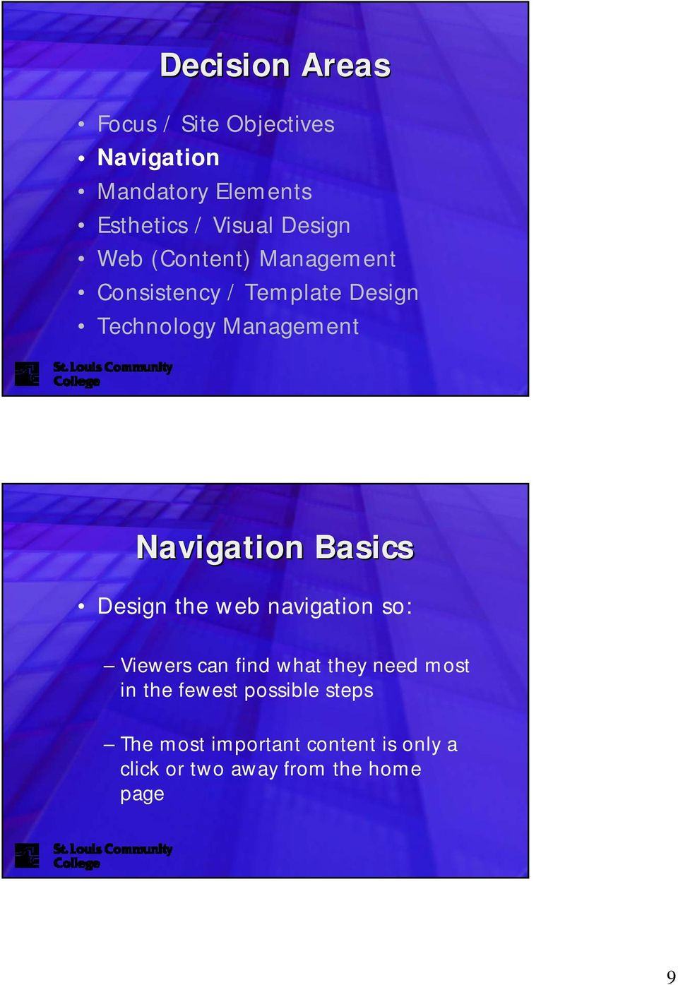 Navigation Basics Design the web navigation so: Viewers can find what they need most in