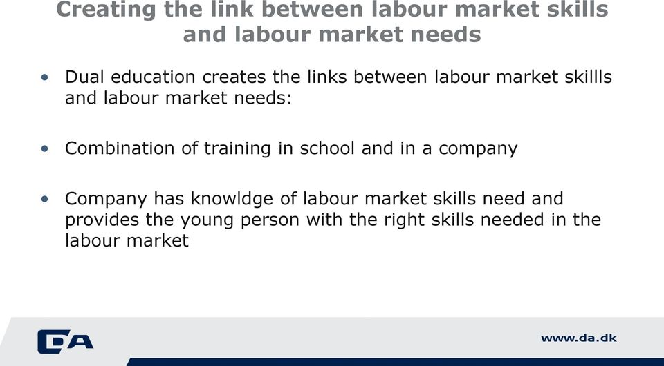 Combination of training in school and in a company Company has knowldge of labour