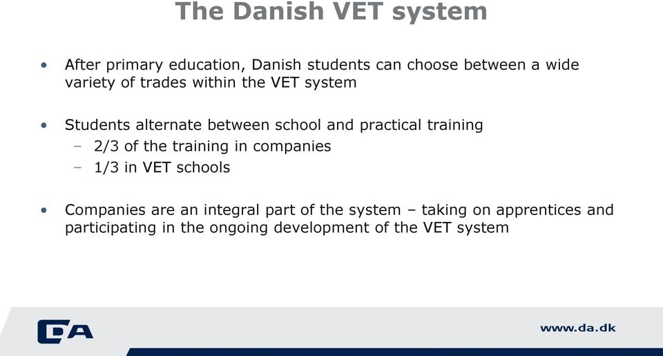 training 2/3 of the training in companies 1/3 in VET schools Companies are an integral part