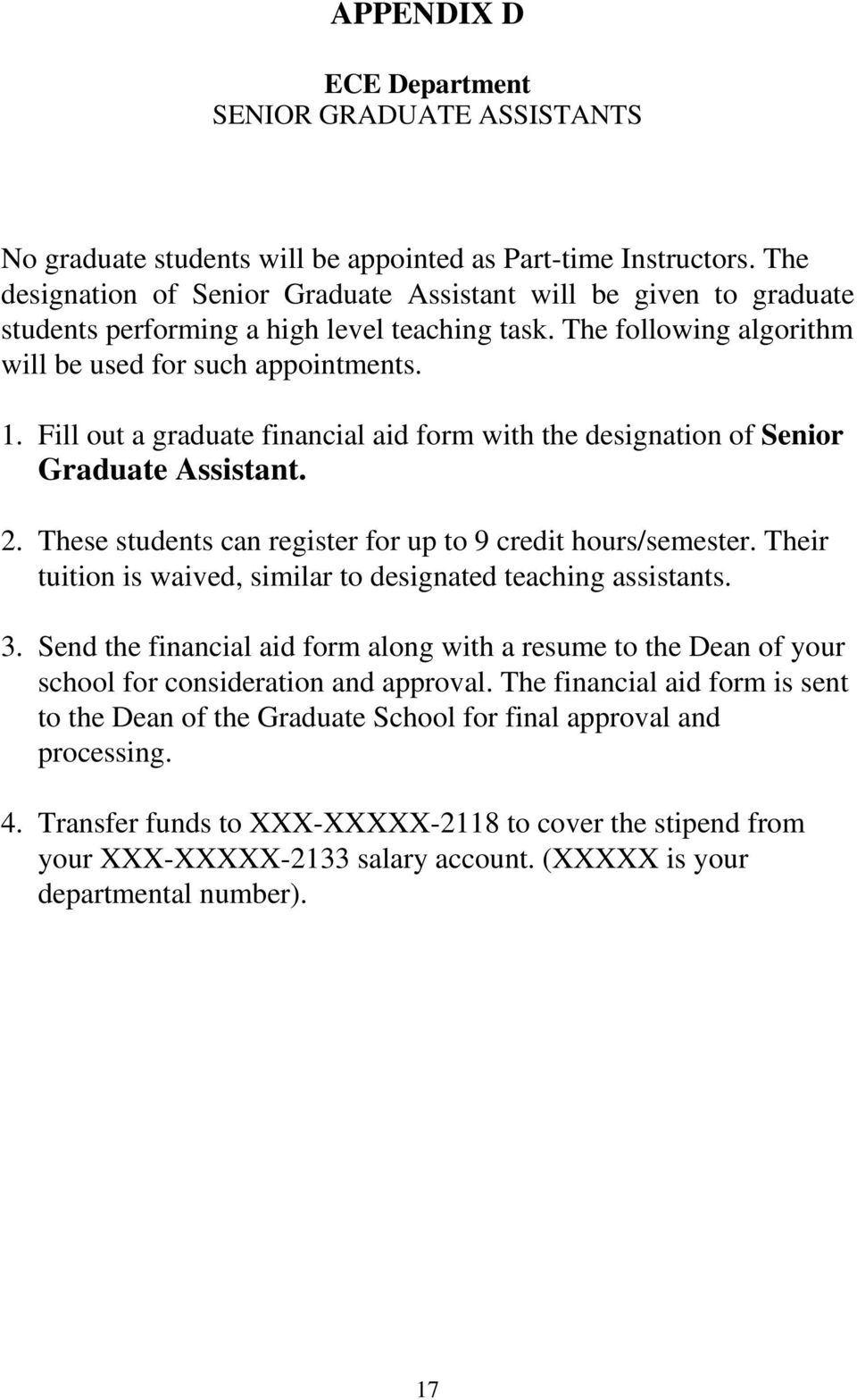 Fill out a graduate financial aid form with the designation of Senior Graduate Assistant. 2. These students can register for up to 9 credit hours/semester.