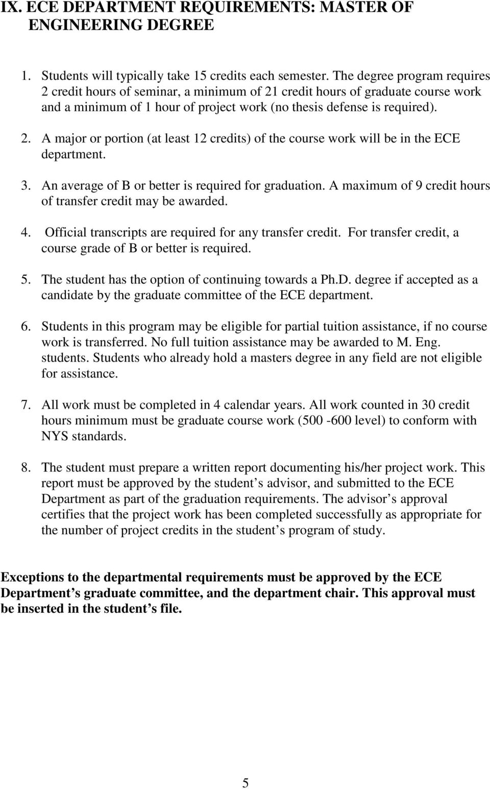 3. An average of B or better is required for graduation. A maximum of 9 credit hours of transfer credit may be awarded. 4. Official transcripts are required for any transfer credit.