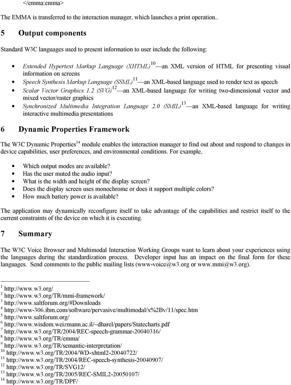 information on screens Speech Synthesis Markup Language (SSML) 11 an XML-based language used to render text as speech Scalar Vector Graphics 1.