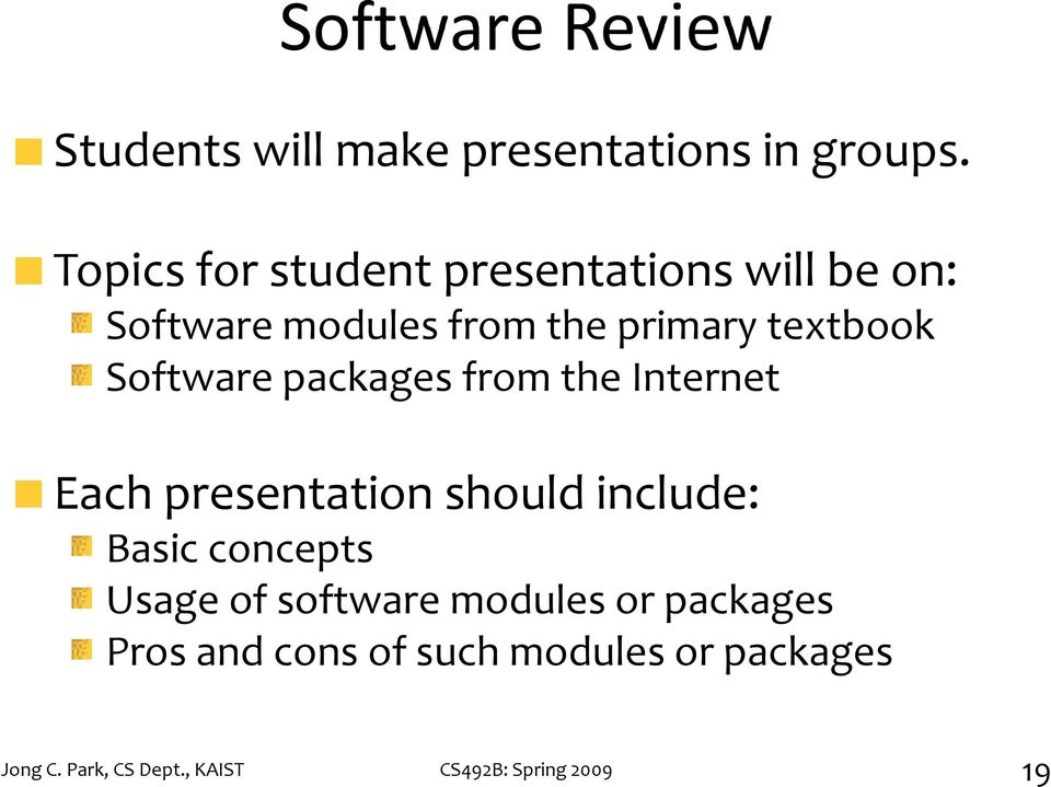Software packages from the Internet Each presentation should include: Basic concepts Usage