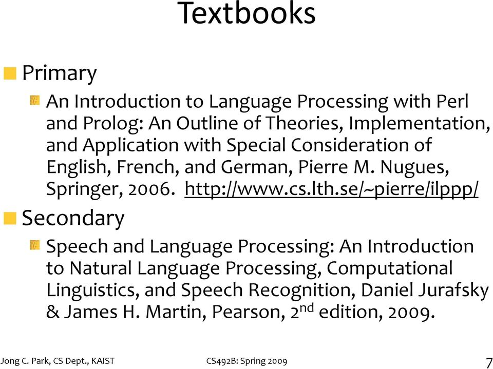 se/~pierre/ilppp/ Secondary Speech and Language Processing: An Introduction to Natural Language g Processing, Computational