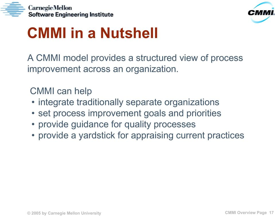 CMMI can help integrate traditionally separate organizations set process improvement